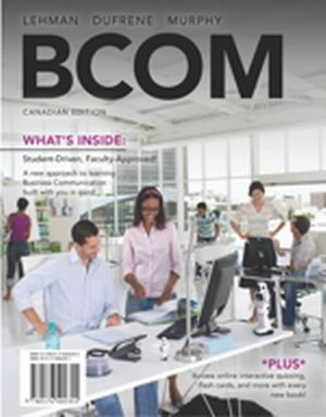 Solution Manual (Complete Download) for BCOM, 1st Canadian Edition, Carol M. Lehman, Debbie D. DuFrene, Rachael Murphy, ISBN-10: 0176518444, ISBN-13: 9780176518448, Instantly Downloadable Solution Manual, Complete (ALL CHAPTERS) Solution Manual