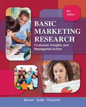 Solution Manual (Complete Download) for Basic Marketing Research, 8th Edition, Tom J. Brown, Tracy A. Suter, Gilbert A. Churchill, ISBN-10: 1133188540, ISBN-13: 9781133188544, Instantly Downloadable Solution Manual, Complete (ALL CHAPTERS) Solution Manual