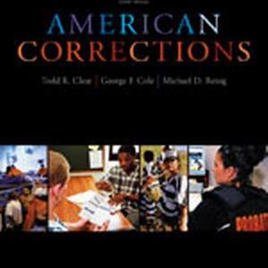 Solution Manual (Complete Download) for American Corrections, 10th Edition, Todd R. Clear, Michael D. Reisig, George F. Cole, ISBN-10: 1133049737, ISBN-13: 9781133049739, Instantly Downloadable Solution Manual, Complete (ALL CHAPTERS) Solution Manual