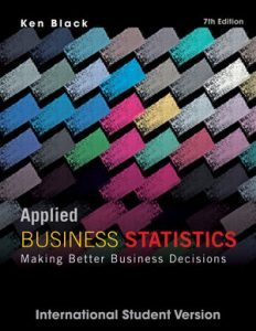 Solution Manual (Complete Download) for Applied Business Statistics: Making Better Business Decisions, 7th Edition International Student Version, Ken Black, ISBN: 1118092295, ISBN: 978-1-118-09229-3, ISBN: 9781118092293, Instantly Downloadable Solution Manual, Complete (ALL CHAPTERS) Solution Manual