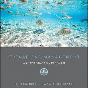 Solution manual for Operations Management: An Integrated Approach 6th Edition by Reid