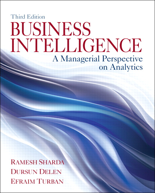 Solution Manual (Complete Download) for Business Intelligence: A Managerial Perspective on Analytics, 3/E, Ramesh Sharda, Dursun Delen, Efraim Turban, ISBN-10: 0133051056, ISBN-13: 9780133051056, Instantly Downloadable Solution Manual, Complete (ALL CHAPTERS) Solution Manual