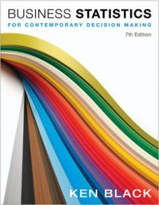 Solution Manual (Complete Download) for Business Statistics: For Contemporary Decision Making, 7th Edition, Ken Black, ISBN : 9781118215142, Instantly Downloadable Solution Manual, Complete (ALL CHAPTERS) Solution Manual