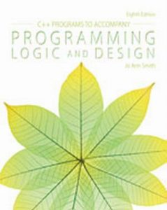 Solution Manual (Complete Download) for C++ Programs to Accompany Programming Logic and Design, 8th Edition, Jo Ann Smith, ISBN-10: 1285867416, ISBN-13: 9781285867410, Instantly Downloadable Solution Manual, Complete (ALL CHAPTERS) Solution Manual