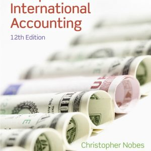 Solution Manual (Complete Download) for Comparative International Accounting, 12/E, Christopher Nobes, Robert B Parker, ISBN-10: 0273763792, ISBN-13: 9780273763796, Instantly Downloadable Solution Manual, Complete (ALL CHAPTERS) Solution Manual