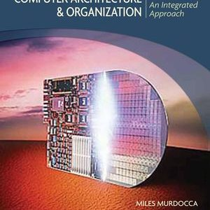 Solution Manual (Complete Download) for Computer Architecture and Organization: An Integrated Approach, 1st Edition, by Miles J. Murdocca, Vincent P. Heuring, ISBN 978-0-471-73388-1, ISBN 9780471733881, Instantly Downloadable Solution Manual, Complete (ALL CHAPTERS) Solution Manual