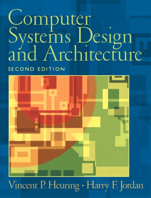 Solution Manual (Complete Download) for Computer Systems Design and Architecture, 2/E, Vincent P. Heuring, Harry F. Jordan, ISBN-10: 0130484407, ISBN-13: 9780130484406, Instantly Downloadable Solution Manual, Complete (ALL CHAPTERS) Solution Manual