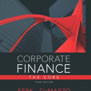 Solution Manual (Complete Download) for Corporate Finance, The Core, 3/E, Jonathan Berk, Peter DeMarzo, ISBN-10: 0133097897, ISBN-13: 9780133097894, ISBN-10: 0133424138, ISBN-13: 9780133424133, Instantly Downloadable Solution Manual, Complete (ALL CHAPTERS) Solution Manual