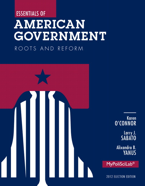 Solution Manual (Complete Download) for Essentials of American Government: Roots and Reform 2012 Election Edition, 11/E, Karen O'Connor, Larry J. Sabato, Alixandra B. Yanus, ISBN-10: 0205950019, ISBN-13: 9780205950010, ISBN-10: 0205883990, ISBN-13: 9780205883998, Instantly Downloadable Solution Manual, Complete (ALL CHAPTERS) Solution Manual