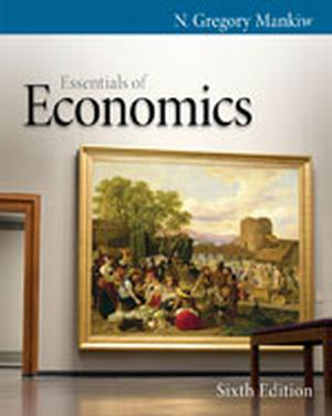 Solution Manual (Complete Download) for Essentials of Economics, 6th Edition, N. Gregory Mankiw, ISBN-10: 0538453087, ISBN-13: 9780538453080, Instantly Downloadable Solution Manual, Complete (ALL CHAPTERS) Solution Manual