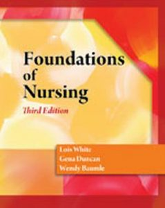 Solution Manual (Complete Download) for Foundations of Nursing, 3rd Edition, Lois Elain White, Gena Duncan, Wendy Baumle, ISBN-10: 1428317732, ISBN-13: 9781428317734, Instantly Downloadable Solution Manual, Complete (ALL CHAPTERS) Solution Manual