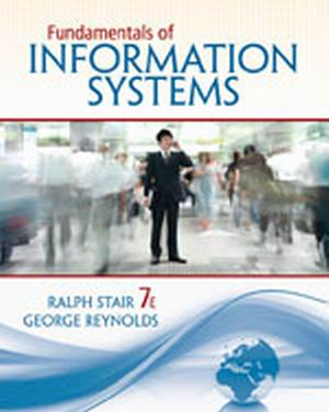 Solution Manual (Complete Download) for Fundamentals of Information Systems, 7th Edition, Ralph M. Stair, George Reynolds, ISBN-10: 1133629628, ISBN-13: 9781133629627, Instantly Downloadable Solution Manual, Complete (ALL CHAPTERS) Solution Manual