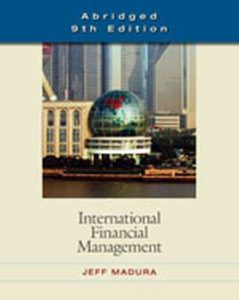 Solution Manual (Complete Download) for International Financial Management, Abridged Edition, 9th Edition, Jeff Madura, ISBN-10: 0324593473, ISBN-13: 9780324593471, Instantly Downloadable Solution Manual, Complete (ALL CHAPTERS) Solution Manual