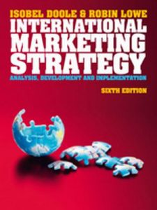 Solution Manual (Complete Download) for International Marketing Strategy, 6th Edition, Isobel Doole, Robin Lowe, ISBN-10: 1408064294, ISBN-13: 9781408064290, Instantly Downloadable Solution Manual, Complete (ALL CHAPTERS) Solution Manual