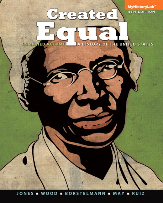 Solution Manual (Complete Download) for Created Equal: A History of the United States, Combined Volume, 4/E, Jacqueline A. Jones, Peter H. Wood, Thomas Borstelmann, Elaine Tyler May, Vicki L. Ruiz, ISBN-10: 0205901301, ISBN-13: 9780205901302, ISBN-10: 0205950345, ISBN-13: 9780205950348, ISBN-10: 0205950329, ISBN-13: 9780205950324, Instantly Downloadable Solution Manual, Complete (ALL CHAPTERS) Solution Manual