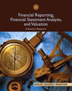 Solution Manual (Complete Download) for Financial Reporting, Financial Statement Analysis and Valuation, 8th Edition, James M. Wahlen, Stephen P. Baginski, Mark Bradshaw, ISBN-10: 1285190904, ISBN-13: 9781285190907, Instantly Downloadable Solution Manual, Complete (ALL CHAPTERS) Solution Manual