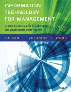 Solution Manual (Complete Download) for Information Technology for Management: Digital Strategies for Insight, Action, and Sustainable Performance, 10th Edition, Efraim Turban, Linda Volonino, Gregory R. Wood, ISBN : 1118897781, ISBN : 9781118897829, ISBN : 9781118994290, ISBN : 9781118897782, Instantly Downloadable Solution Manual, Complete (ALL CHAPTERS) Solution Manual