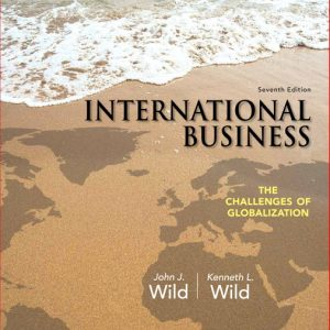 Solution Manual (Complete Download) for International Business: The Challenges of Globalization, 7/E, John J. Wild, Kenneth L. Wild, ISBN-10: 0133063003, ISBN-13: 9780133063004, ISBN-10: 0133254194, ISBN-13: 9780133254198, ISBN-10: 0133870006, ISBN-13: 9780133870008, Instantly Downloadable Solution Manual, Complete (ALL CHAPTERS) Solution Manual