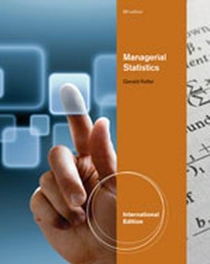 Solution Manual (Complete Download) for Managerial Statistics, International Edition, 9th Edition, Gerald Keller, ISBN-10: 1111534632, ISBN-13: 9781111534639, Instantly Downloadable Solution Manual, Complete (ALL CHAPTERS) Solution Manual