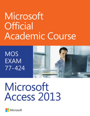 Solution Manual (Complete Download) for Microsoft Access 2013 Exam 77-424 Microsoft Official Academic Course, ISBN : 9780470133101, Instantly Downloadable Solution Manual, Complete (ALL CHAPTERS) Solution Manual