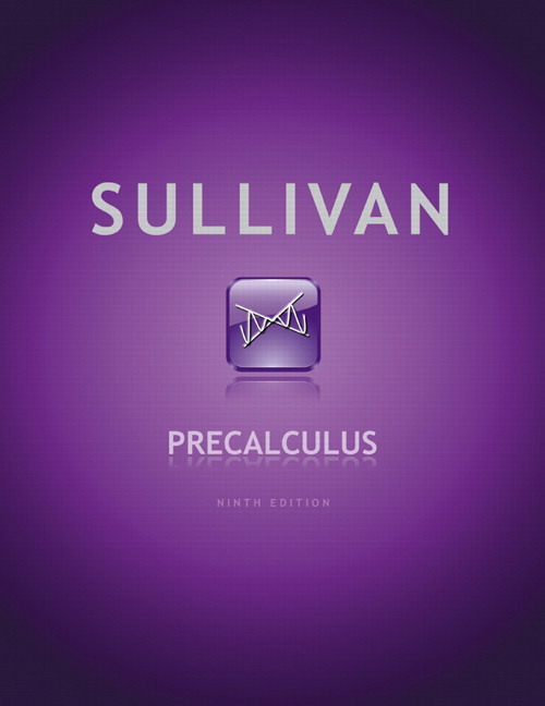 Solution Manual (Complete Download) for Precalculus, 9/E, Michael Sullivan, ISBN-10: 0321716833, ISBN-13: 9780321716835, Instantly Downloadable Solution Manual, Complete (ALL CHAPTERS) Solution Manual