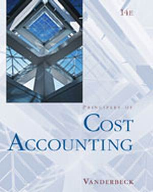 Solution Manual (Complete Download) for Principles of Cost Accounting, 14th Edition, Edward J. Vanderbeck, ISBN-10: 0324374178, ISBN-13: 9780324374179, Instantly Downloadable Solution Manual, Complete (ALL CHAPTERS) Solution Manual