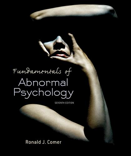 Solution Manual (Complete Download) for Fundamentals of Abnormal Psychology, 7th Edition, Ronald J. Comer, ISBN-10: 1429295635, ISBN-13: 9781429295635, Instantly Downloadable Solution Manual, Complete (ALL CHAPTERS) Solution Manual