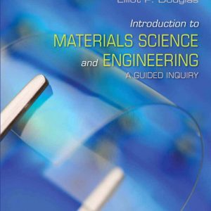 Solution Manual (Complete Download) for Introduction to Materials Science and Engineering: A Guided Inquiry, 1/e, Elliot P. Douglas, ISBN-10: 0133354733, ISBN-13: 9780133354737, Instantly Downloadable Solution Manual, Complete (ALL CHAPTERS) Solution Manual