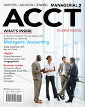 Solution Manual (Complete Download) for Managerial ACCT2, 2nd Edition, Roby B. Sawyers, Steve Jackson, Greg Jenkins, ISBN-10: 1111822697, ISBN-13: 9781111822699, Instantly Downloadable Solution Manual, Complete (ALL CHAPTERS) Solution Manual