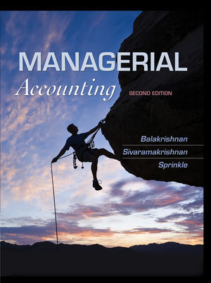 Solution Manual (Complete Download) for Managerial Accounting, 2nd Edition, Ramji Balakrishnan, Konduru Sivaramakrishnan, Geoff Sprinkle, ISBN: 1118385381, ISBN: 978-1-118-38538-8, ISBN: 9781118385388, Instantly Downloadable Solution Manual, Complete (ALL CHAPTERS) Solution Manual