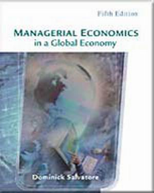 Solution Manual (Complete Download) for Managerial Economics in a Global Economy, 5th Edition, Dominick Salvatore, ISBN: 13: 9780199920679, ISBN: 0199920672, Instantly Downloadable Solution Manual, Complete (ALL CHAPTERS) Solution Manual