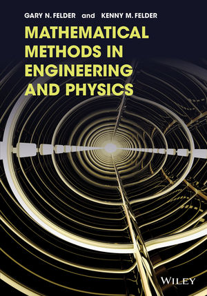 Solution Manual (Complete Download) for Mathematical Methods in Engineering and Physics, Gary N. Felder, Kenny M. Felder, ISBN : 1118449606,ISBN : 9781119045816, ISBN : 9781118449608, Instantly Downloadable Solution Manual, Complete (ALL CHAPTERS) Solution Manual