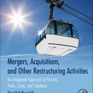 Solution Manual (Complete Download) for Mergers, Acquisitions, and Other Restructuring Activities An Integrated Approach to Process, Tools, Cases, and Solutions, 9th Edition, Donald DePamphilis, ISBN: 9780128016107, ISBN: 9780128016091, Instantly Downloadable Solution Manual, Complete (ALL CHAPTERS) Solution Manual