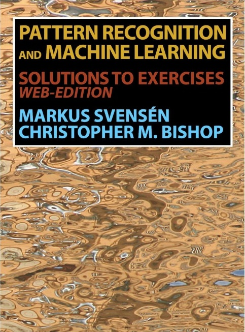 Solution Manual (Complete Download) for Pattern Recognition and Machine Learning, Solutions to Exercises WEB-Edition, Markus Svensen, Christopher M. Bishop, Instantly Downloadable Solution Manual, Complete (ALL CHAPTERS) Solution Manual