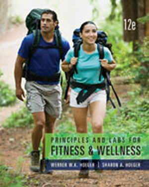 Solution Manual (Complete Download) for Principles and Labs for Fitness and Wellness, 12th Edition, Werner W.K. Hoeger, Sharon A. Hoeger, ISBN-10: 1133593283, ISBN-13: 9781133593287, Instantly Downloadable Solution Manual, Complete (ALL CHAPTERS) Solution Manual