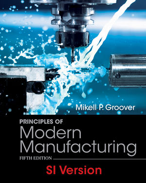 Solution Manual (Complete Download) for Principles of Modern Manufacturing, 5th Edition SI Version, Mikell P. Groover, ISBN : 1118474201, ISBN: 9781118474204, Instantly Downloadable Solution Manual, Complete (ALL CHAPTERS) Solution Manual