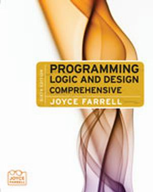 Solution Manual (Complete Download) for Programming Logic and Design: Comprehensive, 6th Edition, Joyce Farrell, ISBN-10: 1111823936, ISBN-13: 9781111823931, Instantly Downloadable Solution Manual, Complete (ALL CHAPTERS) Solution Manual