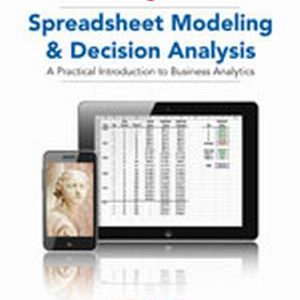Solution Manual (Complete Download) for Spreadsheet Modeling and Decision Analysis: A Practical Introduction to Business Analytics, 7th Edition, Cliff Ragsdale, ISBN-10: 1285418689, ISBN-13: 9781285418681, Instantly Downloadable Solution Manual, Complete (ALL CHAPTERS) Solution Manual