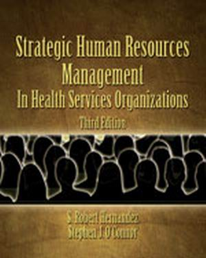 Solution Manual (Complete Download) for Strategic Human Resources Management in Health Services Organizations, 3rd Edition, S. Robert Hernandez, ISBN-10: 0766835405, ISBN-13: 9780766835405, Instantly Downloadable Solution Manual, Complete (ALL CHAPTERS) Solution Manual