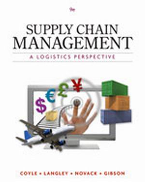 Solution Manual (Complete Download) for Supply Chain Management: A Logistics Perspective, 9th Edition, John J. Coyle, C. John Langley, Jr., Robert A. Novack, Brian J. Gibson, ISBN-10: 0538479183, ISBN-13: 9780538479189, Instantly Downloadable Solution Manual, Complete (ALL CHAPTERS) Solution Manual