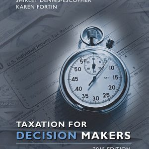 Solution Manual (Complete Download) for Taxation for Decision Makers, 2015 Edition, Shirley Dennis-Escoffier, Karen Fortin, ISBN : 9781119006916, ISBN : 9781118947203, Instantly Downloadable Solution Manual, Complete (ALL CHAPTERS) Solution Manual