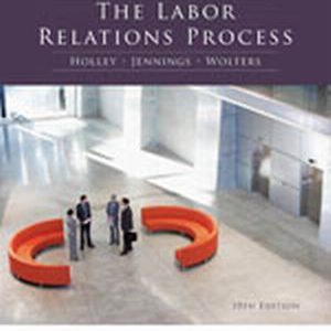 Solution Manual (Complete Download) for The Labor Relations Process, 10th Edition, William H. Holley, Kenneth M. Jennings, Roger S. Wolters, ISBN-10: 0538481986, ISBN-13: 9780538481984, Instantly Downloadable Solution Manual, Complete (ALL CHAPTERS) Solution Manual