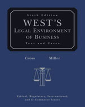 Solution Manual (Complete Download) for West's Legal Environment of Business, 6th Edition, Frank B. Cross, Roger LeRoy Miller, ISBN-10: 0324303912, ISBN-13: 9780324303919, Instantly Downloadable Solution Manual, Complete (ALL CHAPTERS) Solution Manual