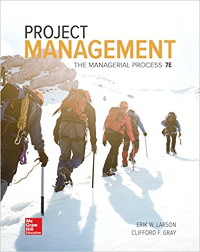 Solution Manual (Complete Download) for Project Management: The Managerial Process, 7th Edition, Erik W. Larson,‎ Clifford F. Gray, ISBN-10: 1259666093, ISBN-13: 9781259666094, Instantly Downloadable Solution Manual, Complete (ALL CHAPTERS) Solution Manual