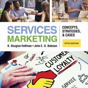 Solution Manual (Complete Download) for Services Marketing: Concepts, Strategies, & Cases, 5th Edition K. Douglas Hoffman, John E.G. Bateson ISBN-10: 1285429788 ISBN-13: 9781285429786, Instantly Downloadable Solution Manual, Complete (ALL CHAPTERS) Solution Manual