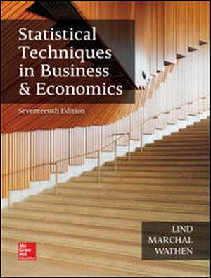 Solution Manual (Complete Download) for Statistical Techniques in Business and Economics, 17th Edition, By Douglas Lind, William Marchal, Samuel Wathen, ISBN10: 1259666360, ISBN13: 9781259666360, Instantly Downloadable Solution Manual, Complete (ALL CHAPTERS) Solution Manual
