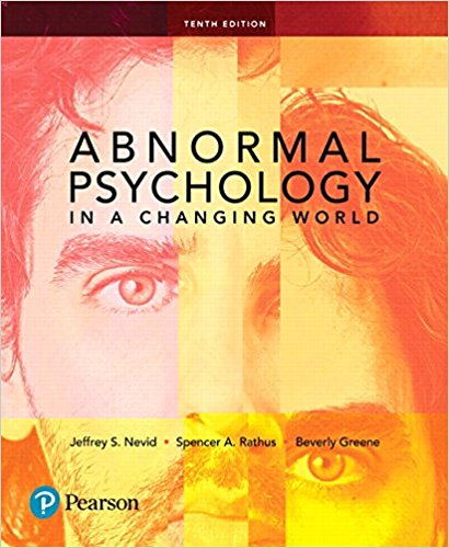 Solution manual for Abnormal Psychology in a Changing World 10th Edition Jeffrey S. Nevid, Spencer A. Rathus, Beverly Greene ISBN: 9780134743370