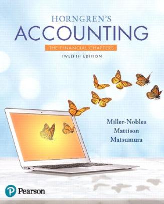 Solution manual for Horngren's Accounting, The Financial Chapters Plus MyLab Accounting with Pearson eText 12th Edition Tracie L. Miller-Nobles, Brenda L. Mattison, Ella Mae Matsumura ISBN: 9780134674728