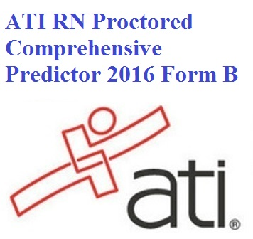 ATI Official EXAM BANK For ATI RN PROCTORED COMPREHENSIVE PREDICTOR 2016 FORM B