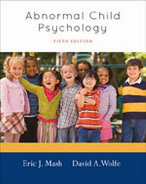 Solution Manual (Complete Download) for Abnormal Child Psychology, 5th Edition, Eric J. Mash, David A. Wolfe, ISBN-10: 1111834490, ISBN-13: 9781111834494, Instantly Downloadable Solution Manual, Complete (ALL CHAPTERS) Solution Manual